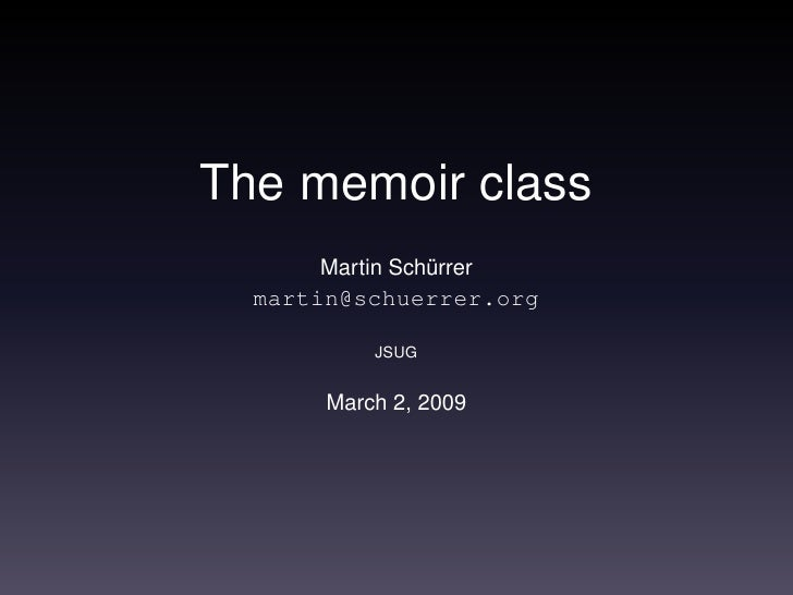 The memoir class       Martin Schürrer   martin@schuerrer.org             JSUG          March 2, 2009