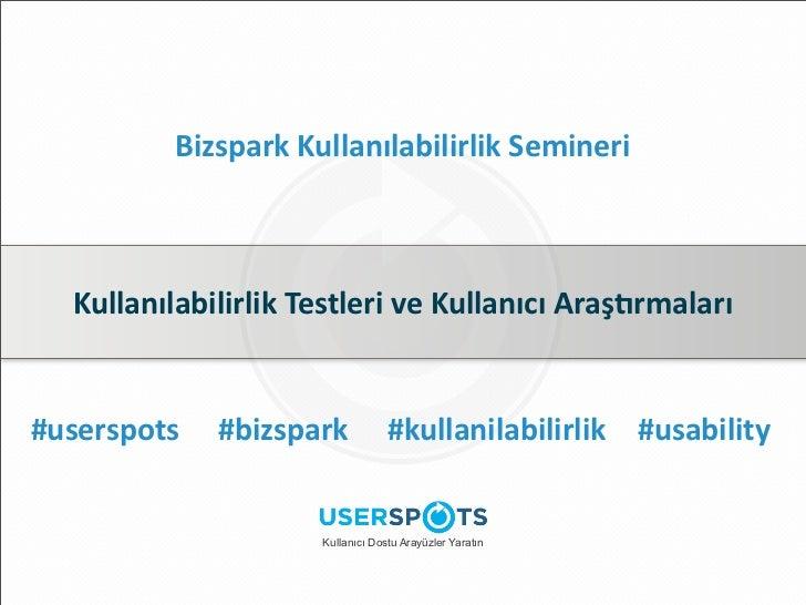 Bizspark Kullanılabilirlik Semineri  Kullanılabilirlik Testleri ve Kullanıcı Araş4rmaları#userspots      #bizs...