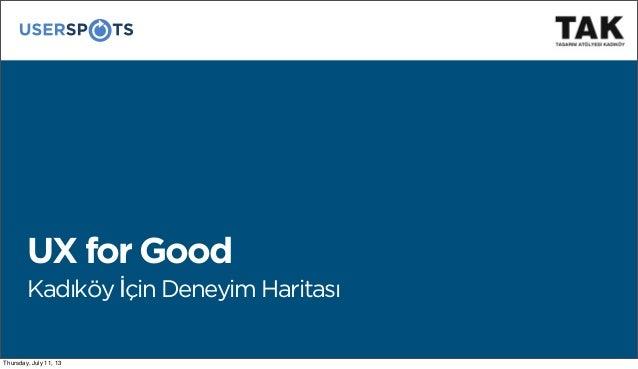 UX for Good Kadıköy İçin Deneyim Haritası Thursday, July 11, 13
