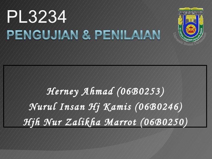 <ul><li>PL3234 </li></ul>Herney Ahmad (06B0253) Nurul Insan Hj Kamis (06B0246) Hjh Nur Zalikha Marrot (06B0250) Universiti...