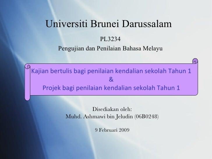Universiti Brunei Darussalam PL3234 Pengujian dan Penilaian Bahasa Melayu Disediakan oleh: Muhd. Ashmawi bin Jeludin (06B0...