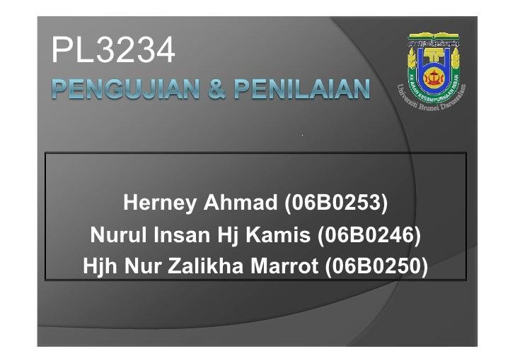 PL3234         Herney Ahmad (06B0253)  Nurul Insan Hj Kamis (06B0246)  Hjh Nur Zalikha Marrot (06B0250)