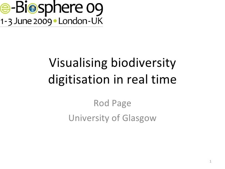 Visualising biodiversity digitisation in real time Rod Page University of Glasgow