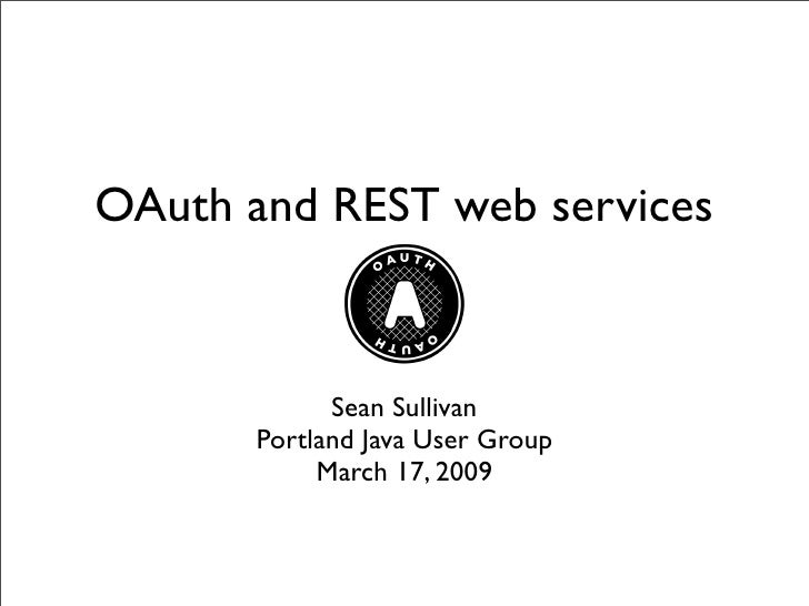 OAuth and REST web services                Sean Sullivan        Portland Java User Group             March 17, 2009