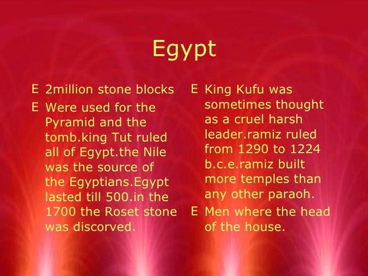 Egypt <ul><li>2million stone blocks </li></ul><ul><li>Were used for the Pyramid and the tomb.king Tut ruled all of Egypt.t...