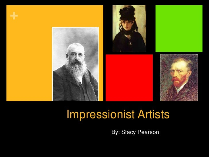 +         Impressionist Artists              By: Stacy Pearson