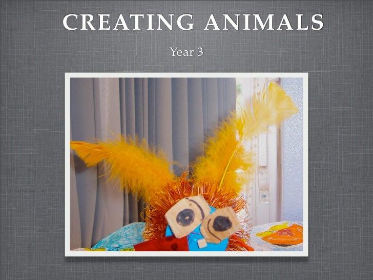 CREATING ANIMALS       Year 3