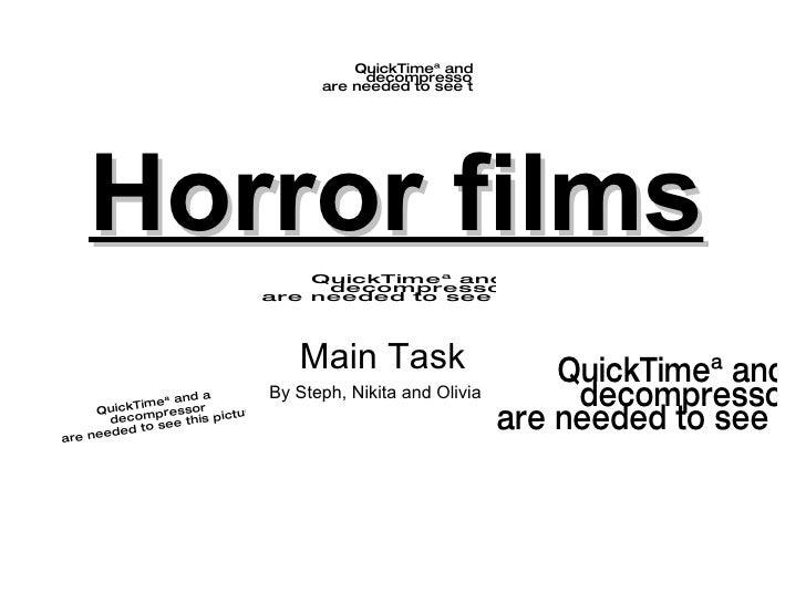 Horror films   Main Task By Steph, Nikita and Olivia  http://uk.youtube.com/watch?v=RC01JCzU3kc