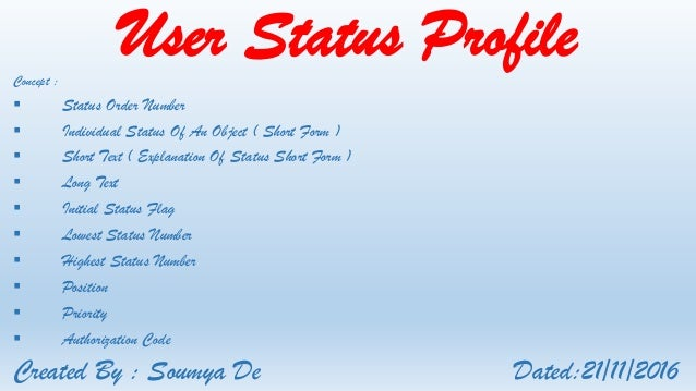 User Status ProfileConcept :  Status Order Number  Individual Status Of An Object ( Short Form )  Short Text ( Explanat...