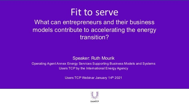 Fit to serve What can entrepreneurs and their business models contribute to accelerating the energy transition? Speaker: R...