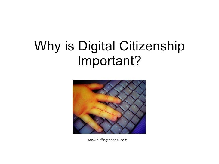 Why is Digital Citizenship        Important?              www.huffingtonpost.com