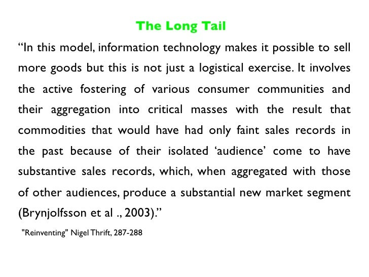 """The Long Tail """"In this model, information technology makes it possible to sell more goods but this is not just a logistica..."""
