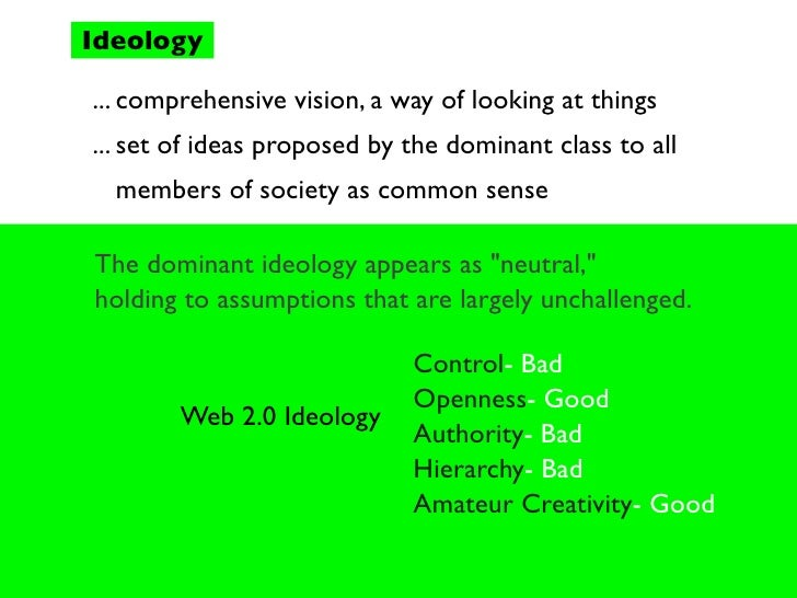 Ideology  ... comprehensive vision, a way of looking at things ... set of ideas proposed by the dominant class to all   me...