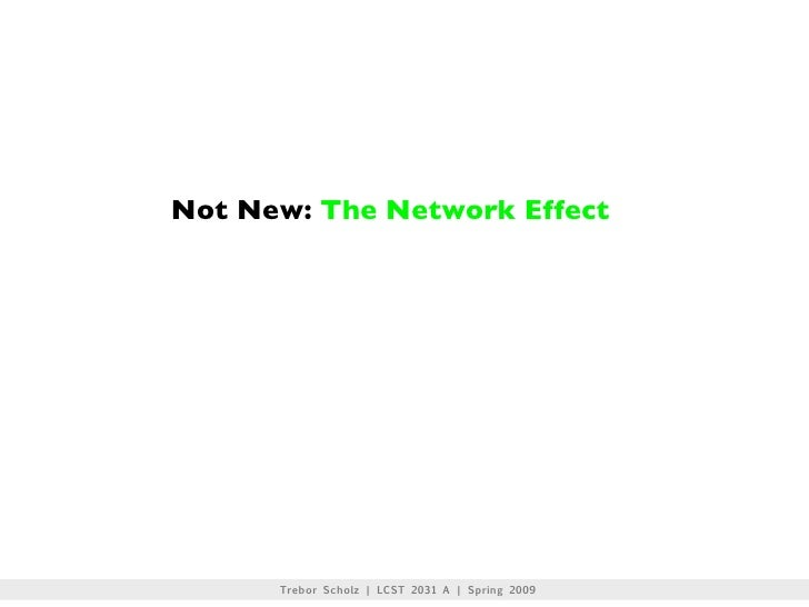 Not New: The Network Effect           Trebor Scholz | LCST 2031 A | Spring 2009