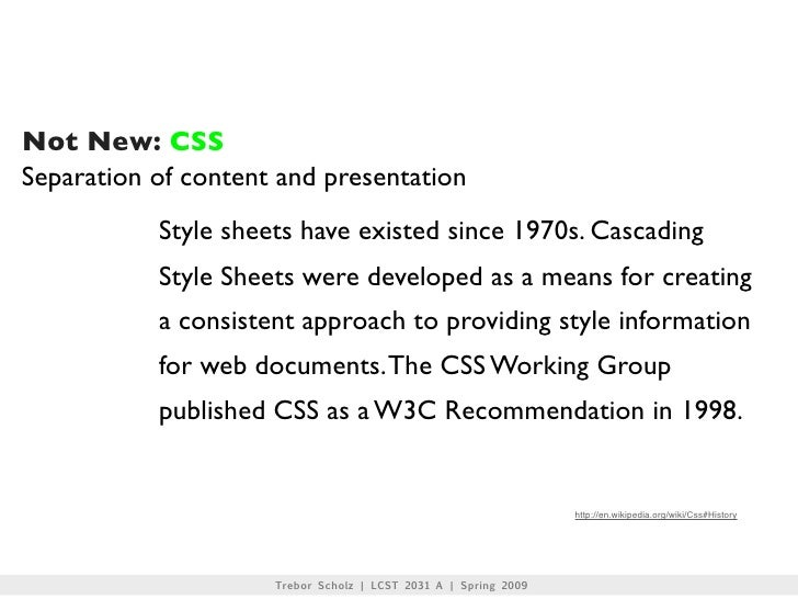 Not New: CSS Separation of content and presentation            Style sheets have existed since 1970s. Cascading           ...