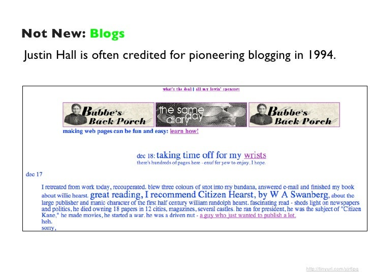 Not New: Blogs Justin Hall is often credited for pioneering blogging in 1994.                                             ...