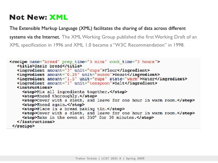 Not New: XML The Extensible Markup Language (XML) facilitates the sharing of data across different systems via the Interne...