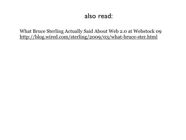 also read:  What Bruce Sterling Actually Said About Web 2.0 at Webstock 09 http://blog.wired.com/sterling/2009/03/what-bru...