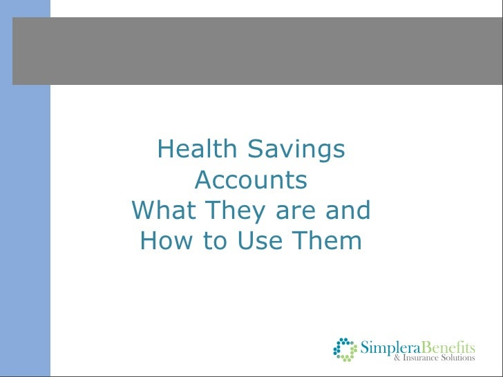 Health Savings     Accounts Health Savings Accounts What They are and How to Use Them