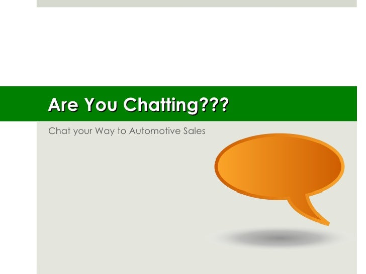 Are You Chatting??? Chat your Way to Automotive Sales