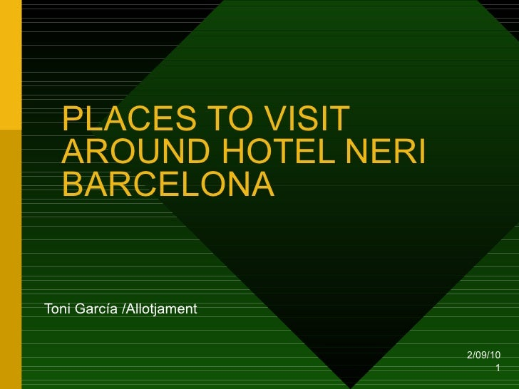 PLACES TO VISIT AROUND HOTEL NERI BARCELONA Toni García /Allotjament 2/09/10