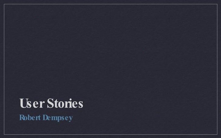 User Stories <ul><li>Robert Dempsey </li></ul>