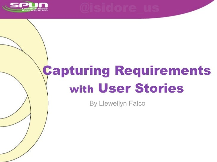 @isidore_usCapturing Requirements   with User Stories      By Llewellyn Falco
