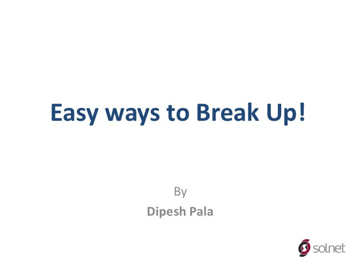 Easy ways to Break Up!            By        Dipesh Pala