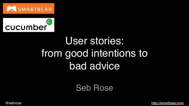 @sebrose http://smartbear.com Seb Rose User stories: from good intentions to bad advice