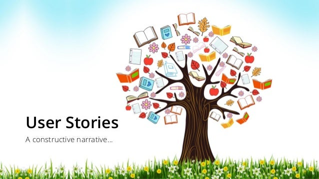 User Stories A constructive narrative…