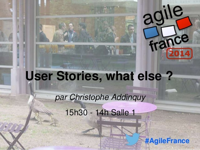 User Stories, what else ? par Christophe Addinquy 15h30 - 14h Salle 1 #AgileFrance