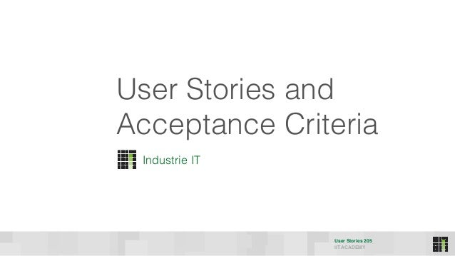 User Stories 205 IIT ACADEMY User Stories and Acceptance Criteria Industrie IT