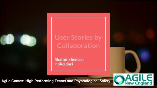 Shahin Sheidaei | sheidaei.com User Stories by Collaboration Shahin Sheidaei @sheidaei Agile Games: High Performing Teams ...