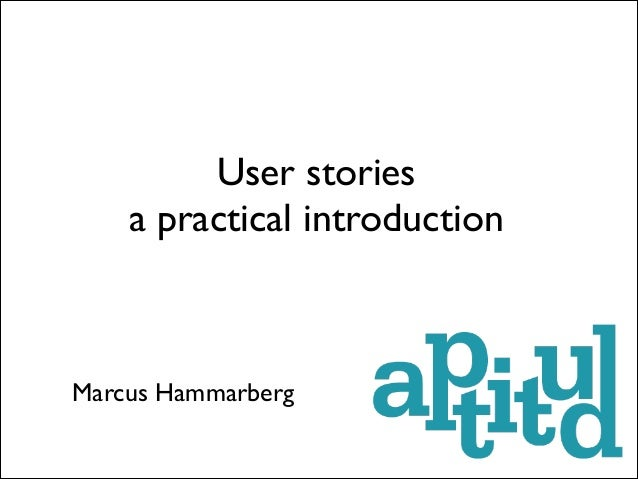 User stories a practical introduction  Marcus Hammarberg