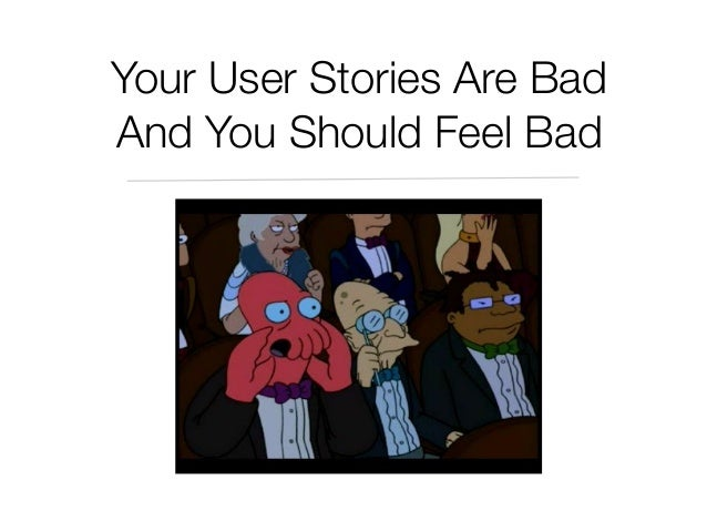 Your User Stories Are Bad And You Should Feel Bad