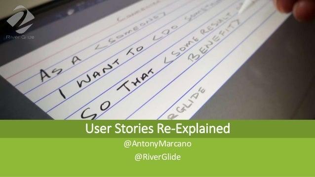 User Stories Re-Explained @AntonyMarcano @RiverGlide
