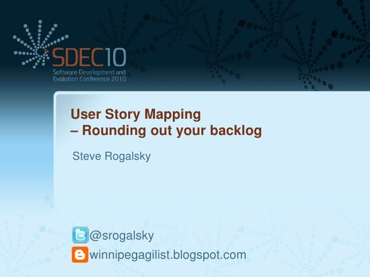 User Story Mapping– Rounding out your backlogSteve Rogalsky   @srogalsky   winnipegagilist.blogspot.com