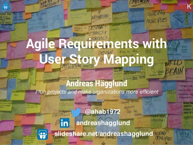 Andreas Hägglund I run projects and make organizations more efficient Agile Requirements with User Story Mapping 11K slide...