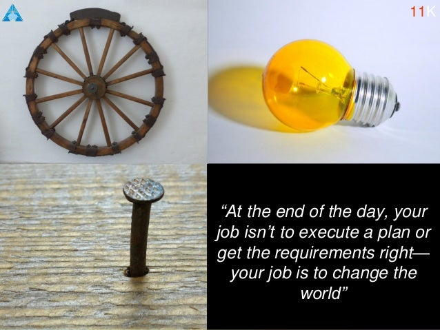 """""""At the end of the day, your job isn't to execute a plan or get the requirements right— your job is to change the world"""" 1..."""