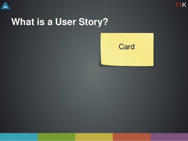 What is a User Story? Card 11K