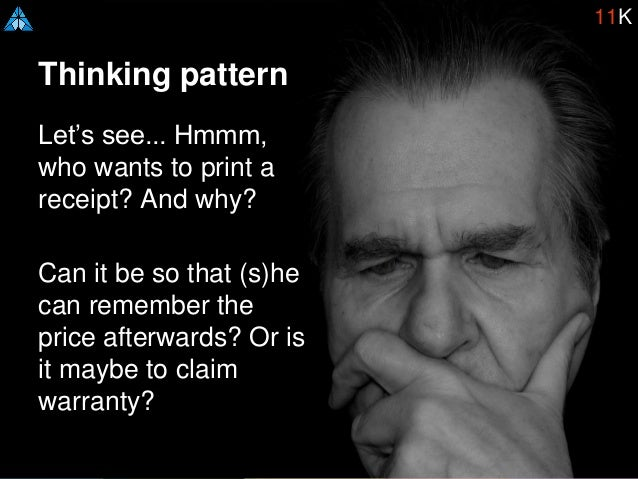 Thinking pattern Let's see... Hmmm, who wants to print a receipt? And why? Can it be so that (s)he can remember the price ...