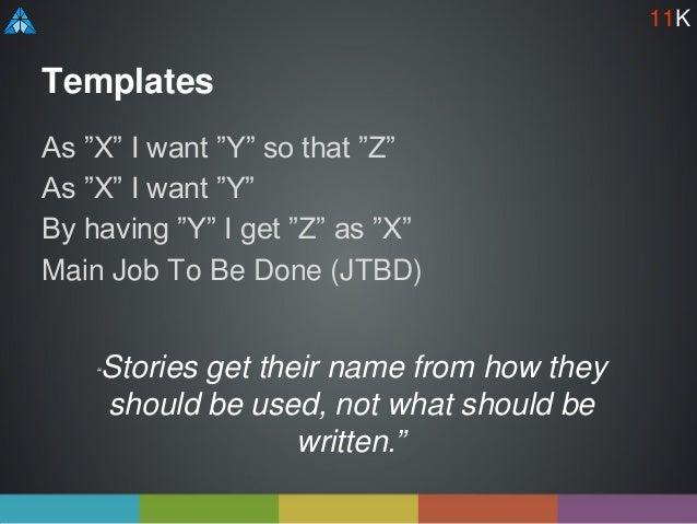 "Templates As ""X"" I want ""Y"" so that ""Z"" As ""X"" I want ""Y"" By having ""Y"" I get ""Z"" as ""X"" Main Job To Be Done (JTBD) ""Stori..."