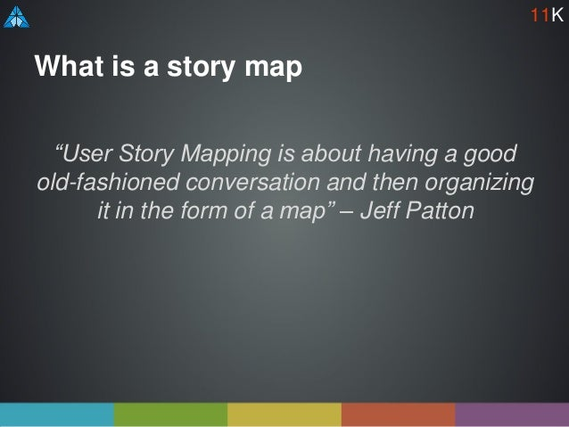 """What is a story map """"User Story Mapping is about having a good old-fashioned conversation and then organizing it in the fo..."""
