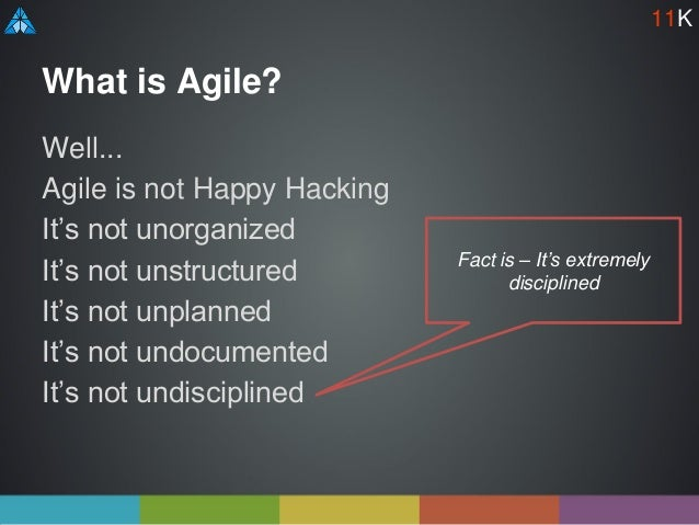 What is Agile? Well... Agile is not Happy Hacking It's not unorganized It's not unstructured It's not unplanned It's not u...