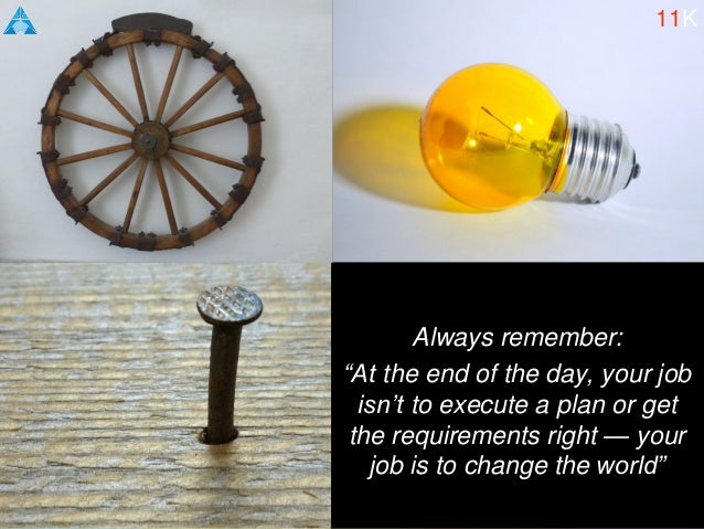 """Always remember: """"At the end of the day, your job isn't to execute a plan or get the requirements right — your job is to c..."""