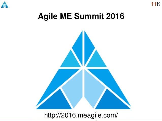 Agile ME Summit 2016 http://2016.meagile.com/ 11K