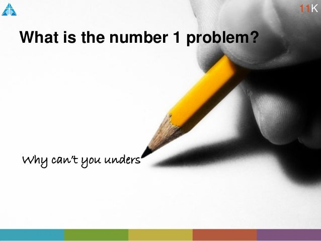 What is the number 1 problem? Why can't you unders 11K