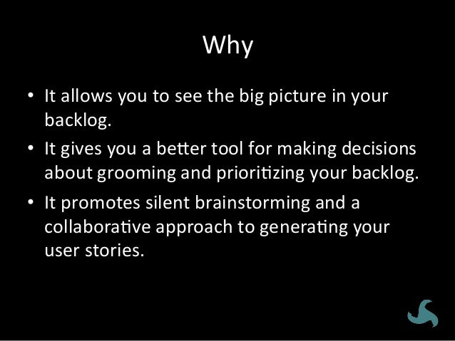 Why   • It  allows  you  to  see  the  big  picture  in  your   backlog.   • It  gives  you...