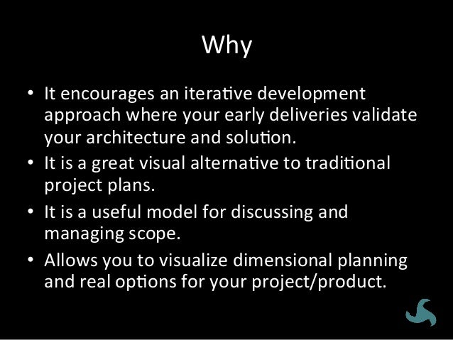 Why   • It  encourages  an  itera<ve  development   approach  where  your  early  deliveries  valid...