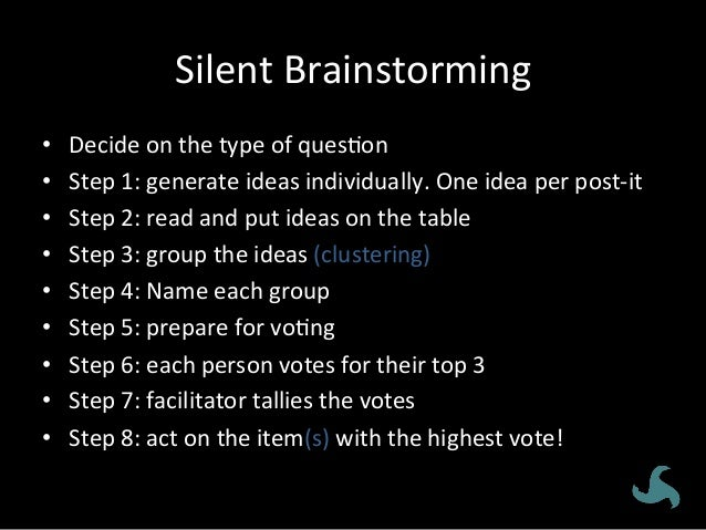 Silent  Brainstorming   • Decide  on  the  type  of  ques<on   • Step  1:  generate  ideas  indi...